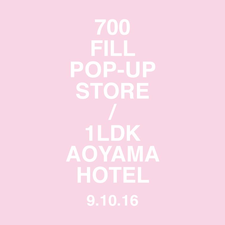 700fill POP-UP STORE in 1LDK AOYAMA HOTEL